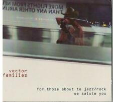 Vector Families, For Those About to Jazz/Rock We Salute You; 6 track CD