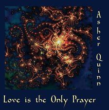 Asher Quinn (Asha) - Love is the Only Prayer -  CD