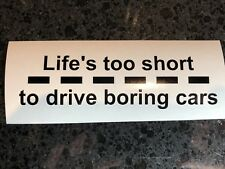 """6"""" Life's Too Short To Drive Boring Cars Vinyl Decal Sticker Tuner JDM Offroad"""