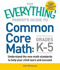 The Everything Parent's Guide to Common Core Math Grades K-5 by Brennan, Jim