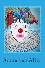 Send in the Clowns : Una Historia de Humor y Amor by Annia van Allen (2014,...