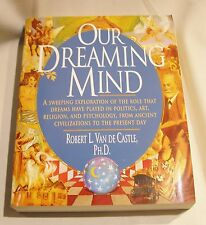 OUR DREAMING MIND by Robert Van De Castle  PH.D. ~ 1995 Lg Trade PB