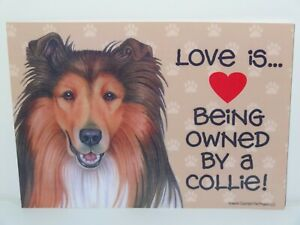 Love Is Being Owned By A Collie Dog 5x7 Hang Anywhere Sign w/ Magnet