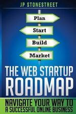 The Web Startup Roadmap : Navigate Your Way to a Successful Online Business...