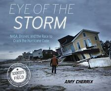 Eye of the Storm: NASA, Drones, and the Race to Crack the Hurricane Code Scient