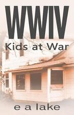 Wwiv: WWIV - Kids at War : Kids at War by E. a lake (2014, Paperback)