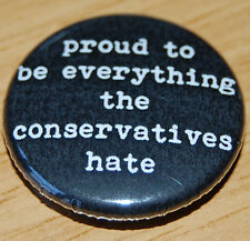 """PROUD TO BE EVERYTHING THE CONSERVATIVES HATE"" 25MM BUTTON BADGE ANTI-TORY"