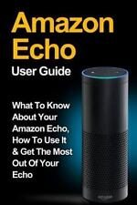 Amazon Echo: Amazon Echo User Guide: What to Know About Your Amazon Echo, How To