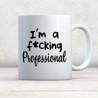 Funny Mug - Professional Mug - Boss Mug - Coworker Mug - Wife Mug - Gag Gift