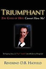Triumphant the Gates of Hell Cannot Have Me! by D.B. Hatfield (2003, Paperback)