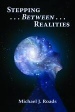 Stepping Between Realities by Michael J. Roads (2014, UK-Paperback)