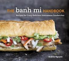 The Banh Mi Handbook : Recipes for Crazy-Delicious Vietnamese Sandwiches by...