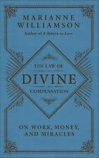 The Law of Divine Compensation : On Work, Money, and Miracles by Marianne W...