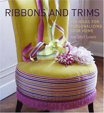 Ribbons and Trims: 100 Ideas for Personalizing Your Home - LikeNew - Lewis, Anna