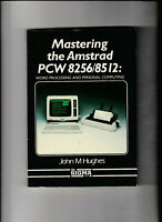 MASTERING THE AMSTRAD PCW 8256/8512 - Paperback Book By John M Hughes