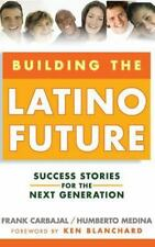 Building the Latino Future : Success Stories for the Next Generation by Frank...