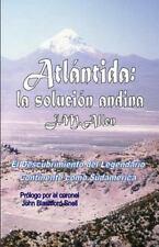 Atlantida: la Solucion Andina : El Descubrimiento Del Legendario Continente...