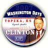 "Rare -  "" 2007 WASHINGTON DAYS - TOPEKA / BILL CLINTON "" ~ 2007 Event Button"