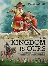 The Kingdom is Ours: Fast play rules for wargaming the English Civil War period,