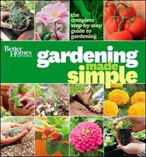 Better Homes and Gardens Gardening: Gardening Made Simple : The Complete...