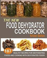 The New Food Dehydrator Cookbook: 187 Healthy Recipes For Dehydrating Foods And