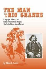 The Man from the Rio Grande: A Biography of Harry Love, Leader of the California