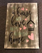 Wood Pallet Sign~Fill A House With Love And It Becomes A Home