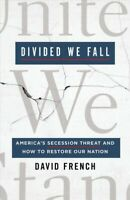 Divided We Fall : America's Secession Threat and How to Restore Our Nation, H...