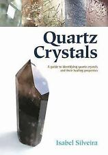 Quartz Crystals: A Guide to Identifying Quartz Crystals and Their Healing Proper