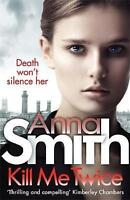 Kill Me Twice by Anna Smith - New Book (Paperback)