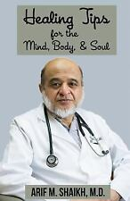 Healing Tips for the Mind, Body, and Soul by Arif M. Shaikh (2015, Paperback)