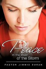 Peace in the Midst of the Storm by Pastor Jimmie Duran (2009, Paperback)