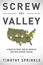 Screw the Valley: A Coast-to-Coast Tour of America's New Tech Startup Culture: