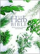 Herb Bible - Complete Guide To Growing And Using H