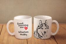 "Siberian Husky - ceramic cup, mug ""Good morning and love "", CA"