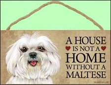 Maltese - A House is not a Home Without a... Dog Sign