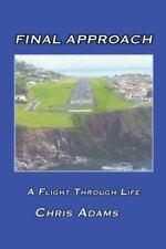 Final Approach: A Flight Through Life (Paperback or Softback)