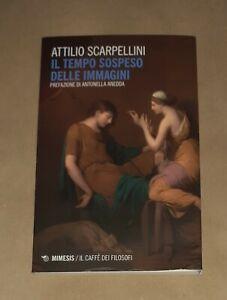 Il tempo sospeso delle immagini - Attilio Scarpellini - Mimesis, 2020