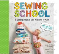 Sewing School 21 Sewing Projects Kids Love to Make Amie Plumley Scratch & Dent