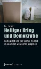 Heiliger Krieg und Demokratie: Radikalität und politischer Wandel im islamisch-w