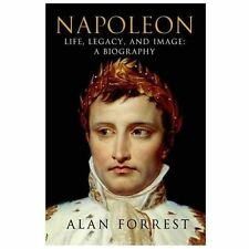 Napoleon : Life, Legacy, and Image - A Biography by Alan Forrest (2013,...