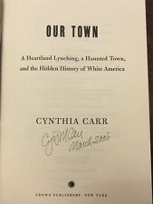 Our Town A Heartland Lynching Cynthia Carr SIGNED & DATED 2006 HB 1ST/1ST NEW!
