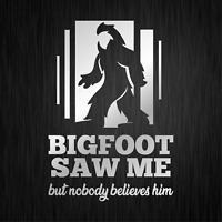 BIGFOOT SAW ME but nobody believes him Silber PKW Vinyl Decal Sticker Aufkleber