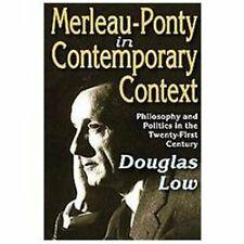 Merleau-Ponty in Contemporary Context: Philosophy and Politics in the Twenty-Fir