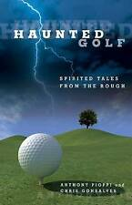 Haunted Golf: Spirited Tales from the Rough, New, Gonsalves Pioppi, Anthony Piop