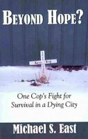 Beyond Hope : One Cop's Fight for Survival in a Dying City, Paperback by East...