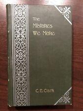 THE MISTAKES WE MAKE by C.E. CLARK - C. ARTHUR PEARSON LTD - H/B - UK POST £3.25