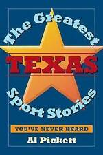 NEW The Greatest Texas Sports Stories You've Never Heard by Al Pickett