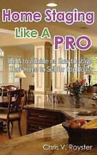 Home Staging Like a Pro: the a to Z Guide on How to Stage Your Home to Sell...