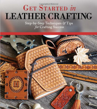 Get Started in Leather Crafting Step-by-step Techniques and Tips by Kay